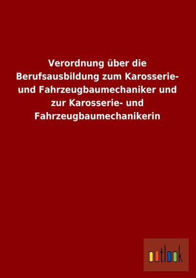 Verordnung über die Berufsausbildung zum Karosserie- und Fahrzeugbaumechaniker und zur Karosserie- und Fahrzeugbaumechanikerin