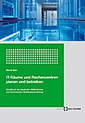 IT-Räume und Rechenzentren planen und betreiben - Bernd Dürr