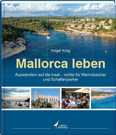 Mallorca leben; Auswandern auf die Insel - nichts für Warmduscher und Schattenparker; Deutsch; 450 Grafiken
