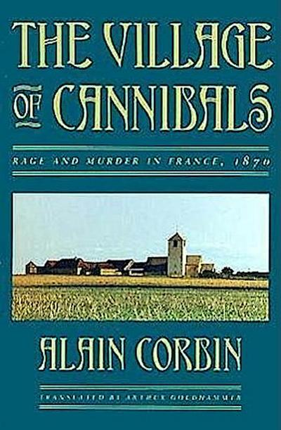 The Village of Cannibals: Rage and Murder in France, 1870