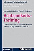 Achtsamkeitstraining: Ein Manual für ein störungsübergreifendes Training für psychiatrische Patienten (Störungsspezifische Psychotherapie)