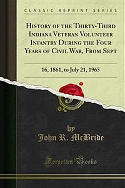 History of the Thirty-Third Indiana Veteran Volunteer Infantry During the Four Years of Civil War, From Sept