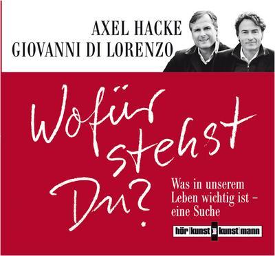 Wofür stehst Du? CD: Was in unserem Leben wichtig ist - eine Suche - A Kunstmann - Audio CD, Deutsch, Giovanni DiLorenzo,Axel Hacke, Was in unserem Leben wichtig ist - eine Suche, Was in unserem Leben wichtig ist - eine Suche