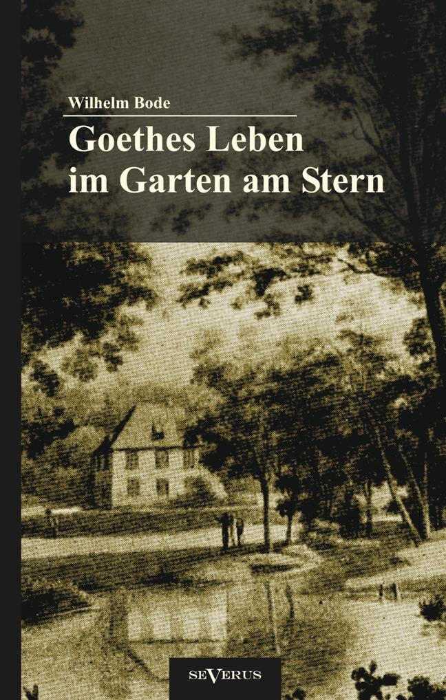 Goethes Leben im Garten am Stern: Die Anfänge von Goethes Ze ... 9783863472801