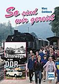 So sind wir gereist; Unterwegs in der DDR; De ...