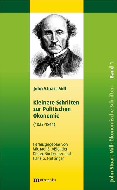 John Stuart Mill: Schriften zur Politischen Ökonomie in fünf Bänden / Kleinere Schriften zur Politischen Ökonomie: 1825-1861