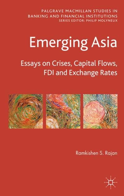 Emerging Asia: Essays on Crises, Capital Flows, FDI and Exchange Rates