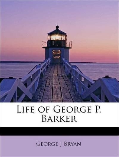 Life of George P. Barker