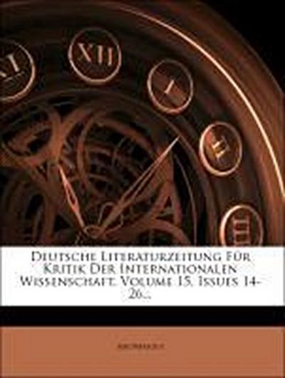 Deutsche Literaturzeitung Für Kritik Der Internationalen Wissenschaft, Volume 15, Issues 14-26...