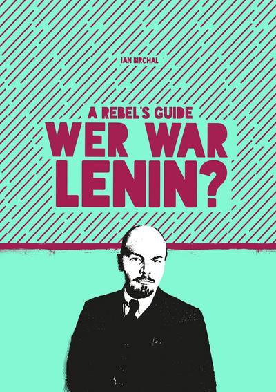 Rebels Guide: Wer war Lenin?