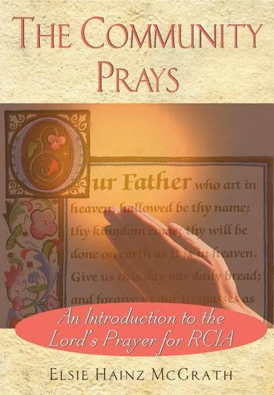 The Community Prays: An Introduction to the Lord's Prayer for Rcia