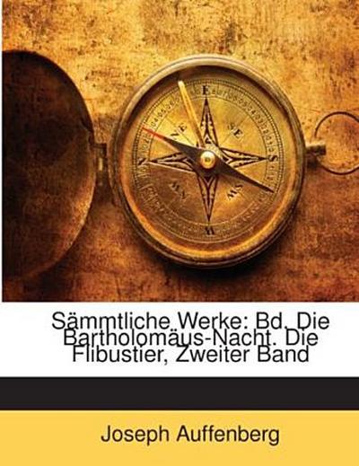 Sämmtliche Werke: Bd. Die Bartholomäus-Nacht. Die Flibustier, Zweiter Band