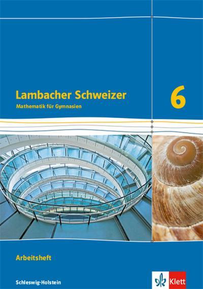 Lambacher Schweizer Mathematik 6. Ausgabe Schleswig-Holstein. Arbeitsheft plus Lösungsheft Klasse 6