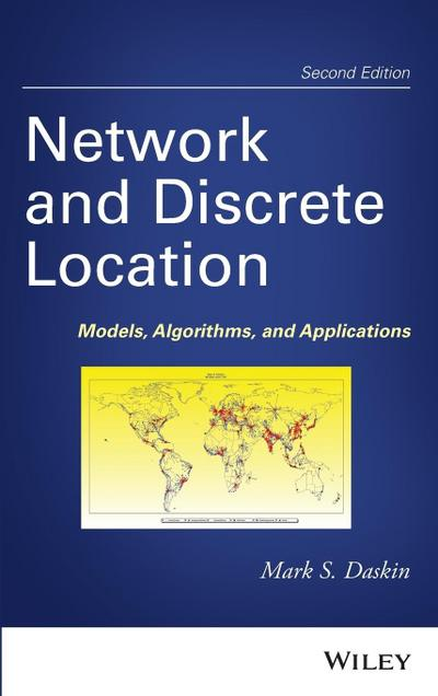 Network and Discrete Location: Models, Algorithms, and Applications - John Wiley & Sons - Gebundene Ausgabe, Englisch, Mark S. Daskin, Models, Algorithms, and Applications, Models, Algorithms, and Applications