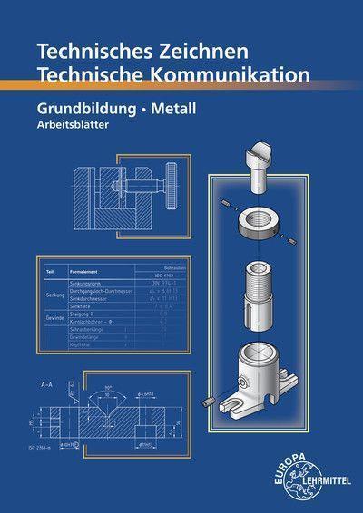 Technisches Zeichnen / Technische Kommunikation Metall Grundbildung