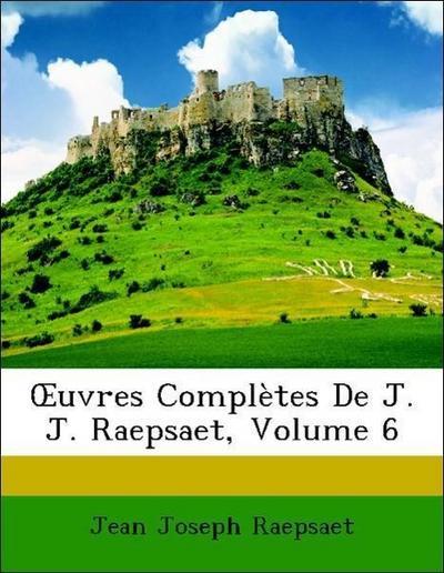 OEuvres Complètes De J. J. Raepsaet, Volume 6