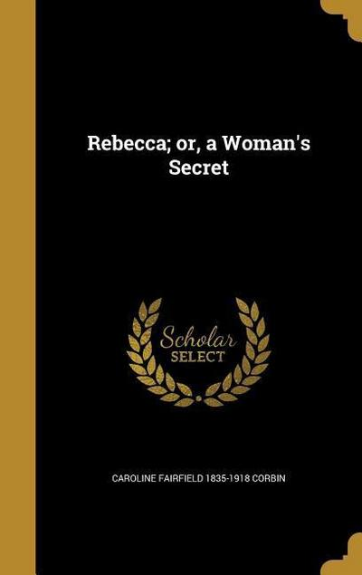 REBECCA OR A WOMANS SECRET