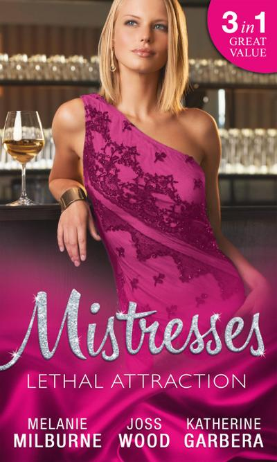 Mistresses: Lethal Attraction: Uncovering the Silveri Secret / If You Can't Stand the Heat... / Sizzle (Mills & Boon M&B)