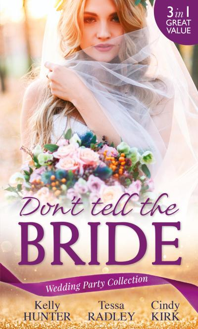 Wedding Party Collection: Don't Tell The Bride: What the Bride Didn't Know / Black Widow Bride / His Valentine Bride (Rx for Love, Book 7) (Mills & Boon M&B)