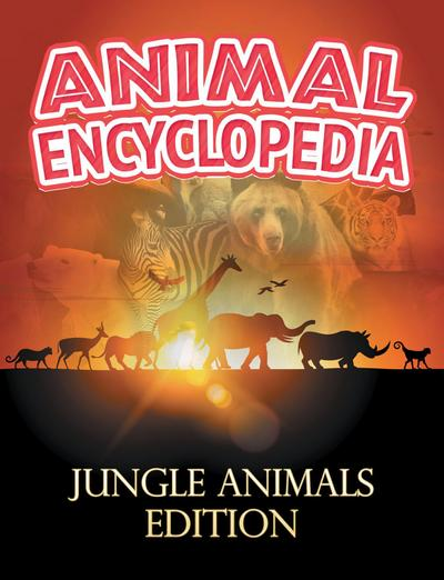 ANIMAL ENCYCLOPEDIA: Jungle Animals Edition