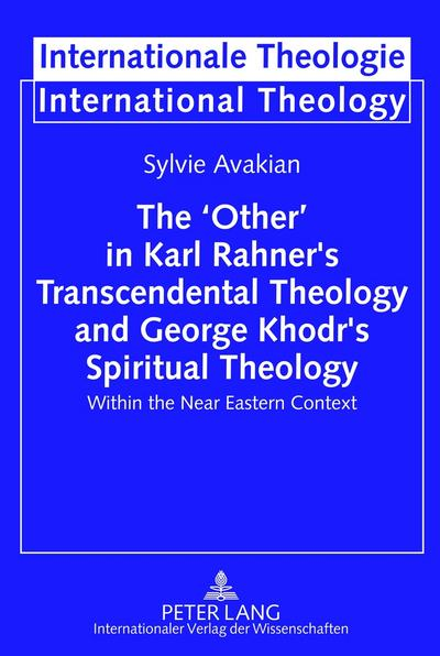 'Other' in Karl Rahner's Transcendental Theology and George Khodr's Spiritual Theology