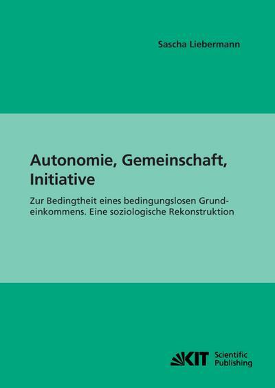 Autonomie, Gemeinschaft, Initiative: Zur Bedingtheit eines bedingungslosen Grundeinkommens. Eine soziologische Rekonstruktion (Impulse für eine unternehmerische Gesellschaft)