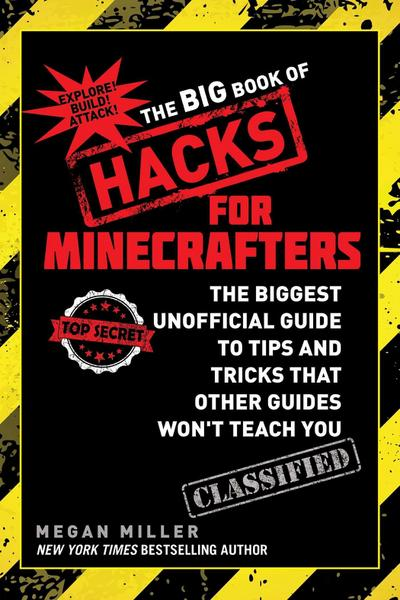 The Big Book of Hacks for Minecrafters: The Biggest Unofficial Guide to Tips and Tricks That Other Guides Won't Teach You
