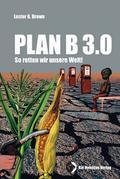 Plan B 3.0. So retten wir unsere Welt!