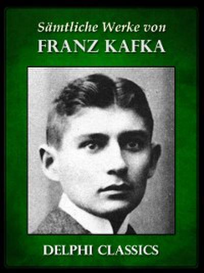 Saemtliche Werke von Franz Kafka (Illustrierte)