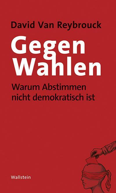 Gegen Wahlen: Warum Abstimmen nicht demokratisch ist