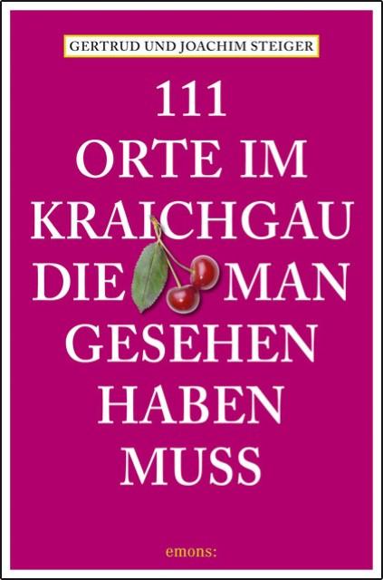 111 Orte im Kraichgau, die man gesehen haben muss Joachim Steiger
