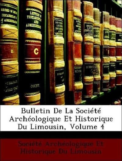 Société Archéologique Et Historique Du Limousin: Bulletin De