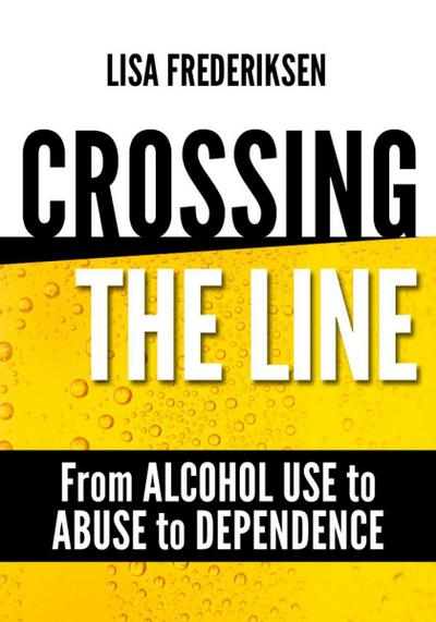 Crossing the Line From Alcohol Use to Abuse to Dependence