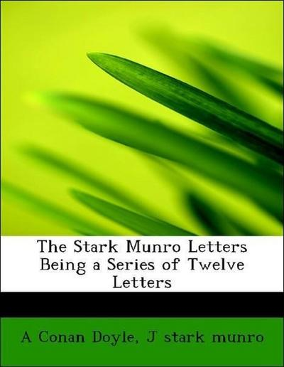 The Stark Munro Letters  Being a Series of Twelve Letters