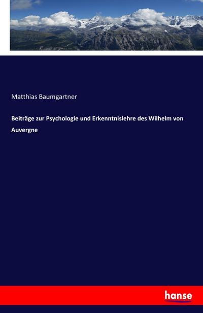 Beiträge zur Psychologie und Erkenntnislehre des Wilhelm von Auvergne