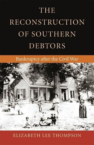 The Reconstruction of Southern Debtors: Bankruptcy After the Civil War