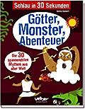 Schlau in 30 Sekunden. Götter, Monster, Abenteuer; Die 30 spannendsten Mythen aus aller Welt; Übers. v. Zettner, Maria; Deutsch; durchgeh. vierfarbig