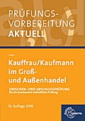 Prüfungsvorbereitung aktuell Kauffrau/ Kaufmann im Groß- und Außenhandel: Zwischen- und Abschlussprüfung für die bundesweit einheitliche Prüfung