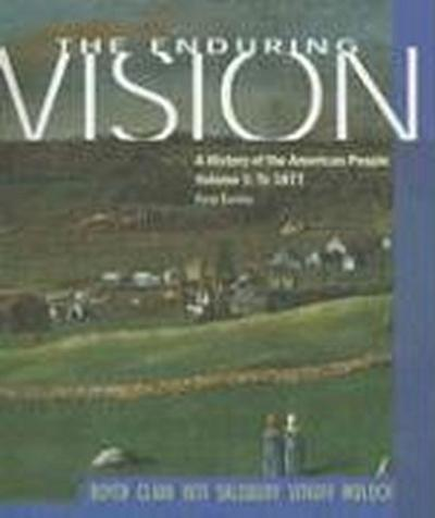 The Enduring Vision, Volume 1: A History of the American People: To 1877