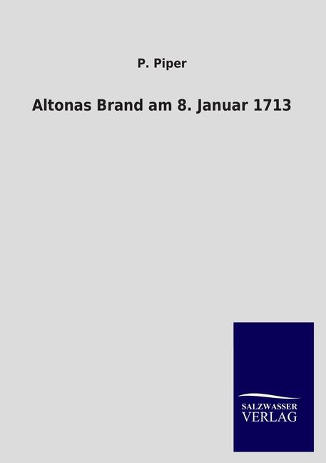 Altonas Brand am 8. Januar 1713 P. Piper