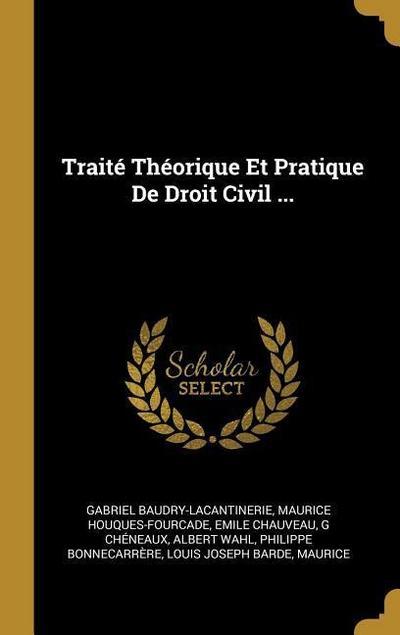 Traité Théorique Et Pratique de Droit Civil ...