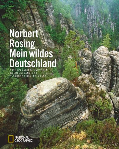 Mein wildes Deutschland; Naturparadiese zwischen Meeresstrand und Alpenrand neu entdeckt; Deutsch