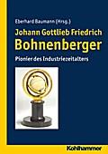 Johann Gottlieb Friedrich Bohnenberger: Pionier des Industriezeitalters