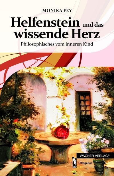 Helfenstein und das wissende Herz: Philosophisches vom inneren Herz