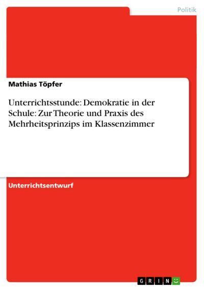 Unterrichtsstunde: Demokratie in der Schule: Zur Theorie und Praxis des Mehrheitsprinzips im Klassenzimmer