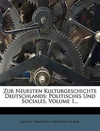 Zur neuesten Kulturgeschichte Deutschlands: Politisches und Sociales.