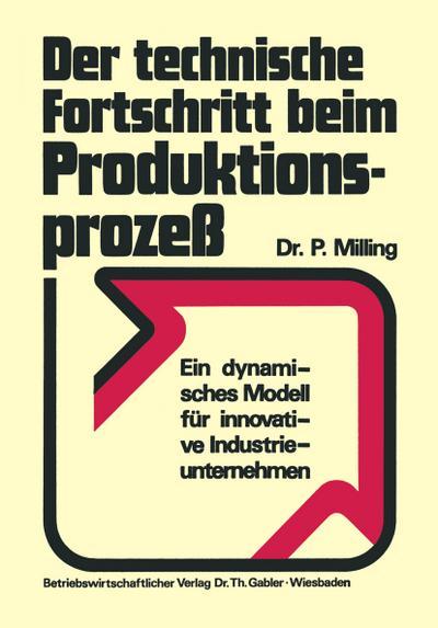 Der technische Fortschritt beim Produktionsprozeß: Ein dynamisches Modell für innovative Industrieunternehmen