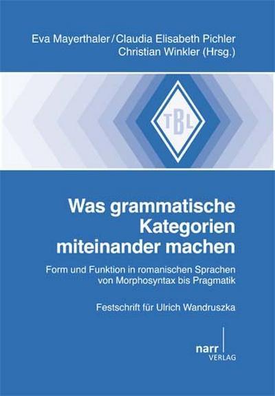 Was grammatische Kategorien miteinander machen: Form und Funktion in romanischen Sprachen von Morphosyntax bis Pragmatik. Festschrift für Ulrich Wandruszka