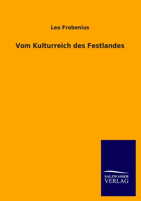 Vom Kulturreich des Festlandes Leo Frobenius