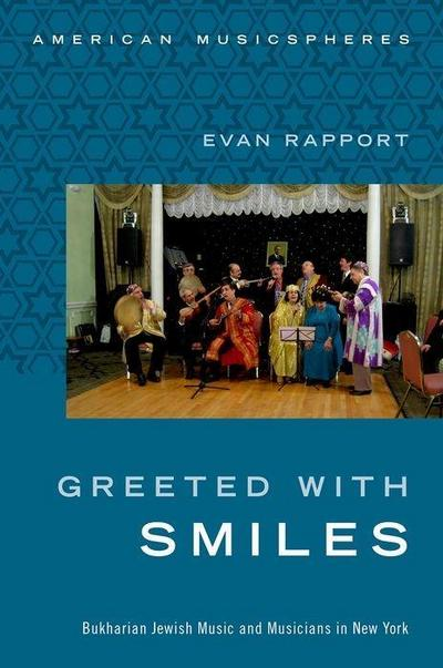 Greeted with Smiles: Bukharian Jewish Music and Musicians in New York